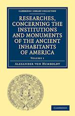 Researches, Concerning the Institutions and Monuments of the Ancient Inhabitants of America, with Descriptions and Views of Some of the Most Striking Scenes in the Cordilleras! af Alexander Von Humboldt, Helen Maria Williams