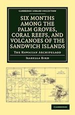 Six Months Among the Palm Groves, Coral Reefs, and Volcanoes of the Sandwich Islands (Cambridge Library Collection: Travel and Exploration)