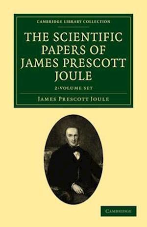 The Scientific Papers of James Prescott Joule - 2 Volume Set