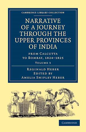 Narrative of a Journey through the Upper Provinces of India, from Calcutta to Bombay, 1824-1825