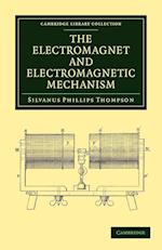 The Electromagnet and Electromagnetic Mechanism af Silvanus Phillips Thompson
