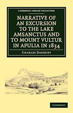 Narrative of an Excursion to the Lake Amsanctus and to Mount Vultur in Apulia in 1834 (Cambridge Library Collection - Physical Sciences)