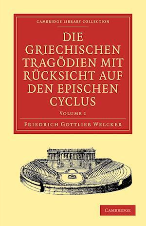 Die Griechischen Tragoedien mit Rucksicht auf den Epischen Cyclus