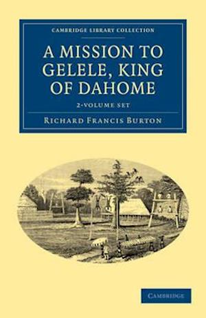 A Mission to Gelele, King of Dahome - 2 Volume Set