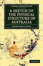A Sketch of the Physical Structure of Australia af Joseph Beete Jukes