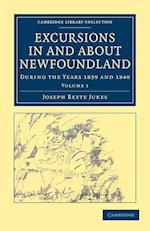 Excursions in and About Newfoundland, During the Years 1839 and 1840: Volume 1 af Joseph Beete Jukes