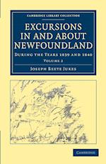 Excursions in and About Newfoundland, During the Years 1839 and 1840: Volume 2 af Joseph Beete Jukes