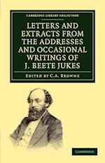 Letters and Extracts from the Addresses and Occasional Writings of J. Beete Jukes, M.A., F.R.S., F.G.S. af C A Browne, Joseph Beete Jukes
