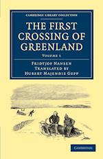 The First Crossing of Greenland (Cambridge Library Collection: Travel and Exploration)