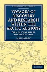 Voyages of Discovery and Research within the Arctic Regions, from the Year 1818 to the Present Time af John Barrow