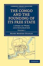 The Congo and the Founding of Its Free State af Henry Morton Stanley