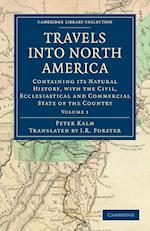 Travels Into North America: Containing Its Natural History, with the Civil, Ecclesiastical and Commercial State of the Country af Peter Kalm