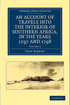An Account of Travels Into the Interior of Southern Africa, in the Years 1797 and 1798: Including Cursory Observations on the Geology and Geography O