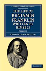 The Life of Benjamin Franklin, Written by Himself af Benjamin Franklin, John Bigelow