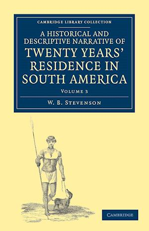 A Historical and Descriptive Narrative of Twenty Years' Residence in South America - Volume 3