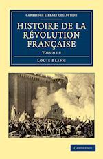 Histoire de la Revolution Francaise af Louis Blanc