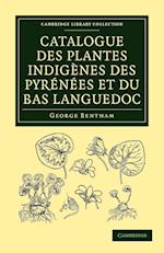 Catalogue des Plantes Indigenes des Pyrenees et du Bas Languedoc af George Bentham