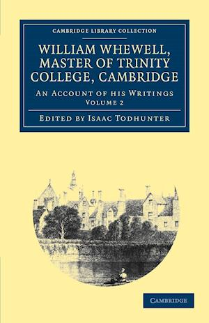 William Whewell, D.D., Master of Trinity College, Cambridge: An Account of His Writings; With Selections from His Literary and Scientific Corresponden