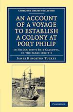 An Account of a Voyage to Establish a Colony at Port Philip in Bass's Strait, on the South Coast of New South Wales af James Hingston Tuckey