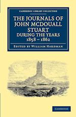 The Journals of John McDouall Stuart During the Years 1858, 1859, 1860, 1861, and 1862 af William Hardman, John Mcdouall Stuart