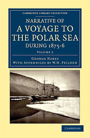 Narrative of a Voyage to the Polar Sea During 1875 6 in Hm Ships Alert and Discovery: With Notes on the Natural History