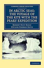 In Arctic Seas: the Voyage of the Kite with the Peary Expedition (Cambridge Library Collection: Travel and Exploration)