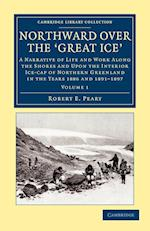 Northward Over the Great Ice (Cambridge Library Collection: Travel and Exploration)