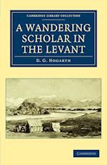 A Wandering Scholar in the Levant af David George Hogarth