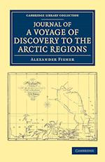 Journal of a Voyage of Discovery to the Arctic Regions, Performed 1818, in His Majesty's Ship Alexander, Wm. Edw. Parry, Esq. Lieut. and Commander af Alexander Fisher