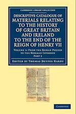 Descriptive Catalogue of Materials Relating to the History of Great Britain and Ireland to the End of the Reign of Henry VII: Volume 1, from the Roman Period to the Norman Invasion, Part 2 af Thomas Duffus Hardy