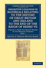 Descriptive Catalogue of Materials Relating to the History of Great Britain and Ireland to the End of the Reign of Henry VII: Volume 1, from the Roman Period to the Norman Invasion, Part 1 af Thomas Duffus Hardy