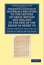 Descriptive Catalogue of Materials Relating to the History of Great Britain and Ireland to the End of the Reign of Henry VII: Volume 3, from AD 1200 to AD 1327 af Thomas Duffus Hardy