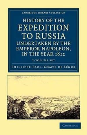 History of the Expedition to Russia, Undertaken by the Emperor Napoleon, in the Year 1812 2 Volume Set