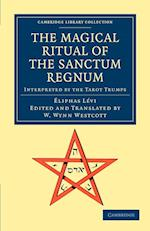 The Magical Ritual of the Sanctum Regnum (Cambridge Library Collection - Spiritualism and Esoteric Knowlege)