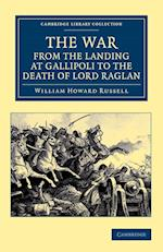 The War, from the Landing at Gallipoli to the Death of Lord Raglan af William Howard Russell