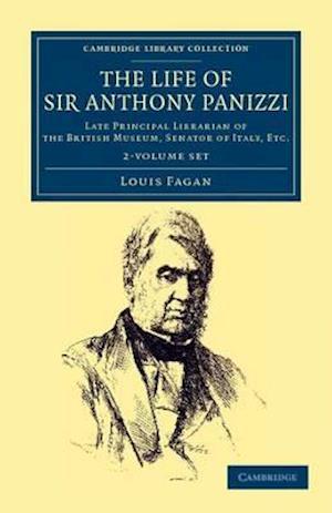 The Life of Sir Anthony Panizzi, K.C.B. 2 Volume Set