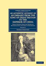 An Authentic Account of an Embassy from the King of Great Britain to the Emperor of China af George Staunton