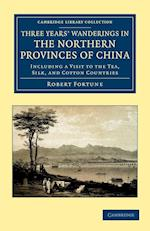 Three Years' Wanderings in the Northern Provinces of China af Robert Fortune