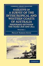 Narrative of a Survey of the Intertropical and Western Coasts of Australia, Performed Between the Years 1818 and 1822 - Volume 1