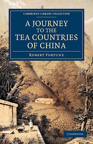 A Journey to the Tea Countries of China: Including Sung-Lo and the Bohea Hills; With a Short Notice of the East India Company's Tea Plantations in T
