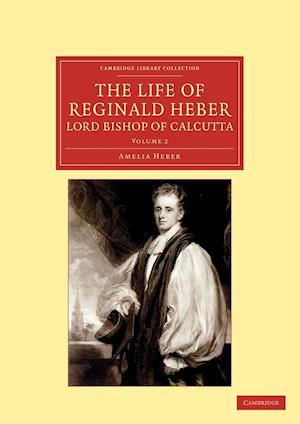 The Life of Reginald Heber, D.D., Lord Bishop of Calcutta