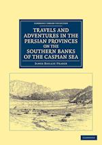 Travels and Adventures in the Persian Provinces on the Southern Banks of the Caspian Sea af James Baillie Fraser