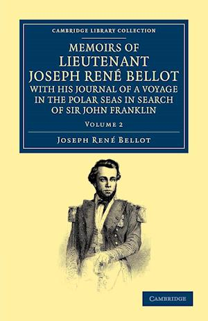 Memoirs of Lieutenant Joseph Ren Bellot, with His Journal of a Voyage in the Polar Seas in Search of Sir John Franklin