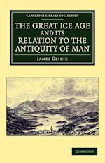 The Great Ice Age and Its Relation to the Antiquity of Man af James Geikie