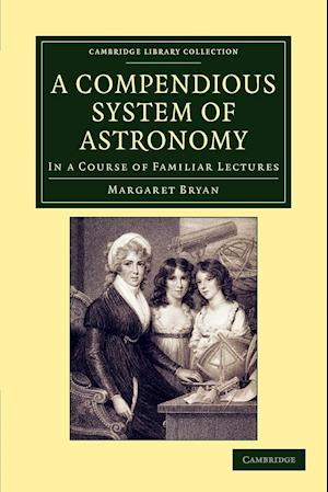 A Compendious System of Astronomy: In a Course of Familiar Lectures