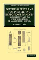 On the Safety Lamp for Preventing Explosions in Mines, Houses Lighted by Gas, Spirit Warehouses, or Magazines in Ships, Etc. af Humphry Davy
