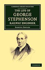The Life of George Stephenson, Railway Engineer af Samuel Smiles