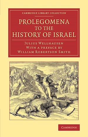 Prolegomena to the History of Israel: With a Reprint of the Article Israel' from the Encyclopaedia Britannica