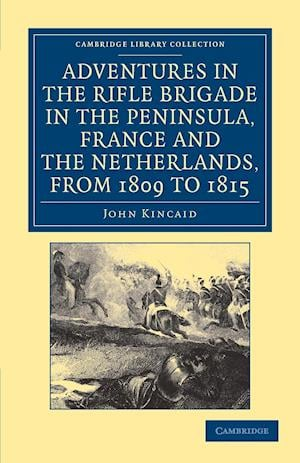Adventures in the Rifle Brigade in the Peninsula, France and the Netherlands, from 1809 to 1815