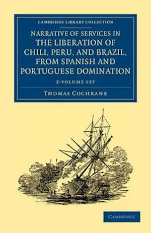 Narrative of Services in the Liberation of Chili, Peru, and Brazil, from Spanish and Portuguese Domination - 2 Volume Set